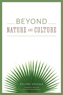 Beyond Nature and Culture By Descola, Philippe/ Lloyd, Janet (TRN)/ Sahlins, Marshall (FRW)